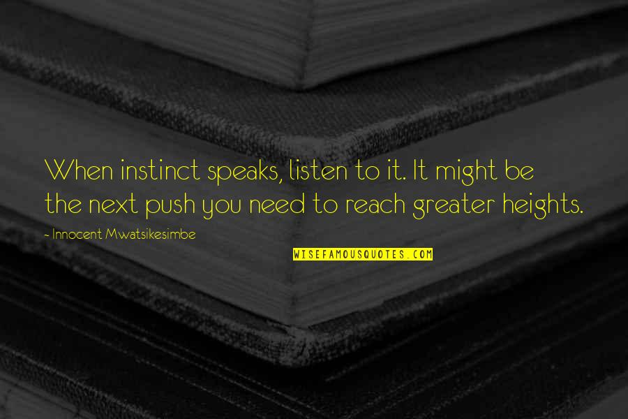 Life Success Quotes By Innocent Mwatsikesimbe: When instinct speaks, listen to it. It might
