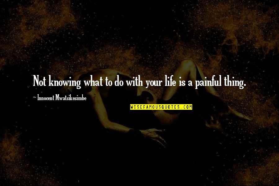 Life Success Quotes By Innocent Mwatsikesimbe: Not knowing what to do with your life