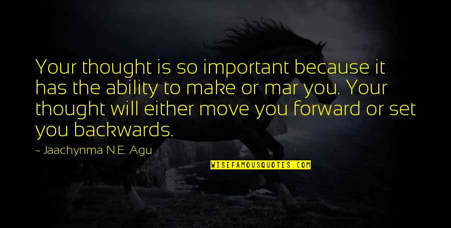 Life Success Quotes By Jaachynma N.E. Agu: Your thought is so important because it has