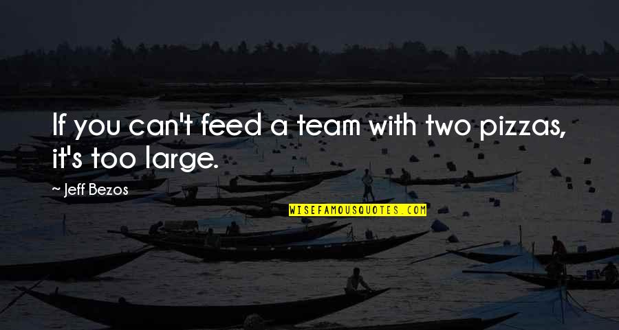 Life Success Quotes By Jeff Bezos: If you can't feed a team with two