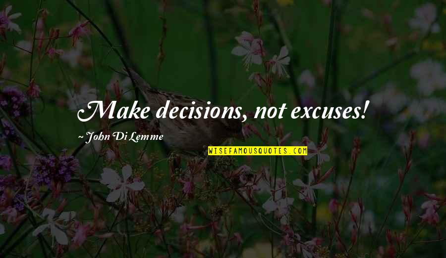 Life Success Quotes By John Di Lemme: Make decisions, not excuses!