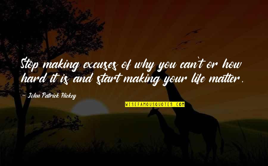 Life Success Quotes By John Patrick Hickey: Stop making excuses of why you can't or