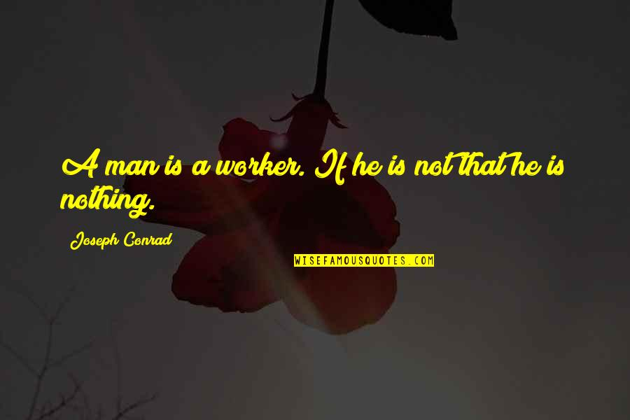 Life Success Quotes By Joseph Conrad: A man is a worker. If he is