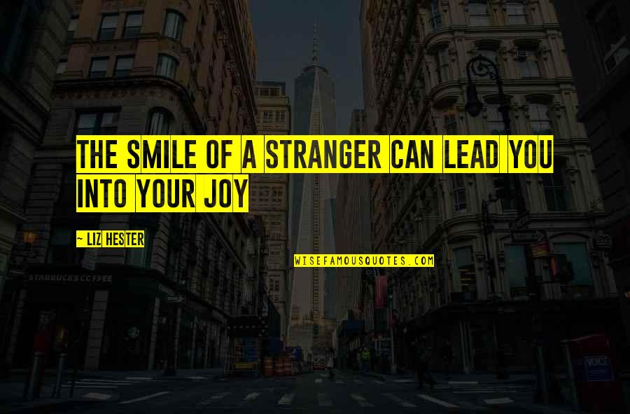 Life Success Quotes By Liz Hester: The smile of a stranger can lead you
