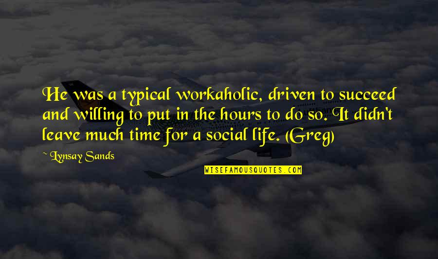 Life Success Quotes By Lynsay Sands: He was a typical workaholic, driven to succeed