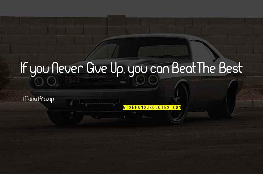Life Success Quotes By Manu Pratap: If you Never Give Up, you can Beat
