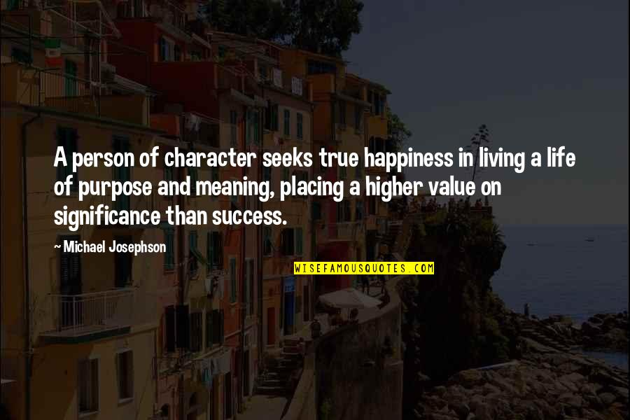 Life Success Quotes By Michael Josephson: A person of character seeks true happiness in
