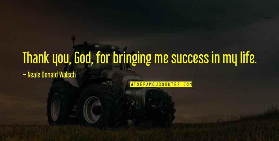 Life Success Quotes By Neale Donald Walsch: Thank you, God, for bringing me success in