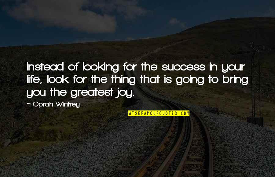 Life Success Quotes By Oprah Winfrey: Instead of looking for the success in your