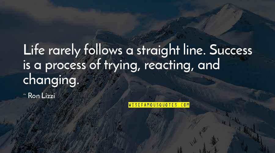 Life Success Quotes By Ron Lizzi: Life rarely follows a straight line. Success is