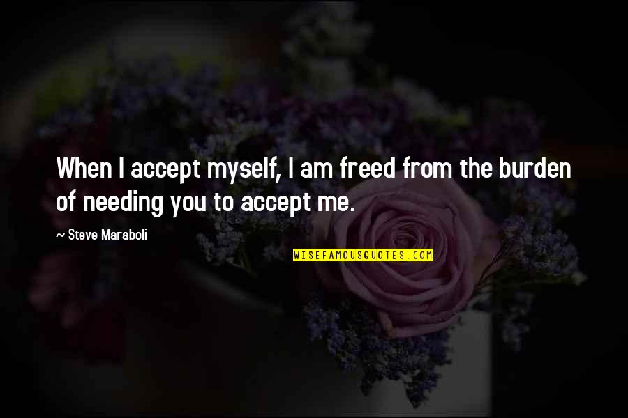 Life Success Quotes By Steve Maraboli: When I accept myself, I am freed from