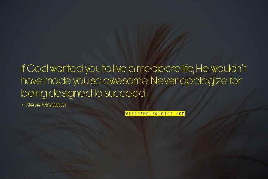 Life Success Quotes By Steve Maraboli: If God wanted you to live a mediocre