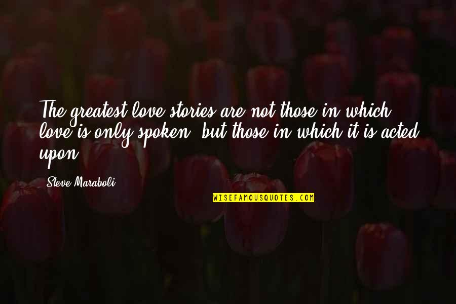 Life Success Quotes By Steve Maraboli: The greatest love stories are not those in