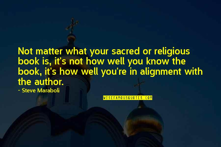Life Success Quotes By Steve Maraboli: Not matter what your sacred or religious book