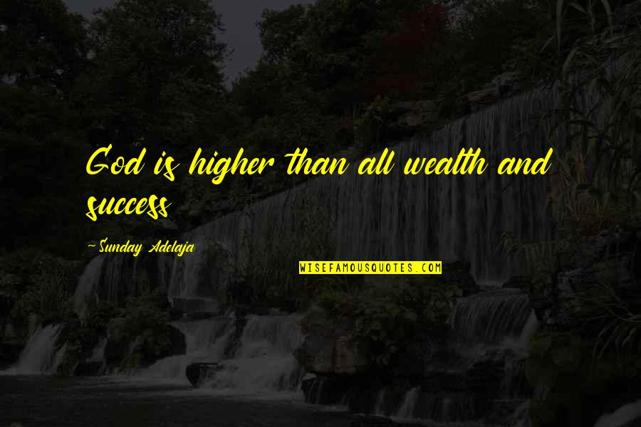 Life Success Quotes By Sunday Adelaja: God is higher than all wealth and success
