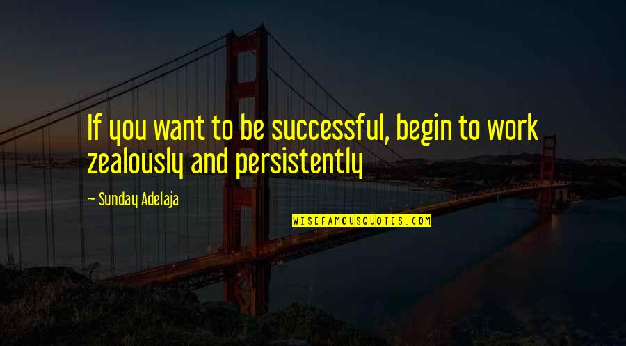 Life Success Quotes By Sunday Adelaja: If you want to be successful, begin to