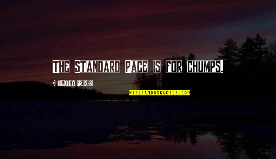 Life Success Quotes By Timothy Ferriss: The Standard Pace is for chumps.