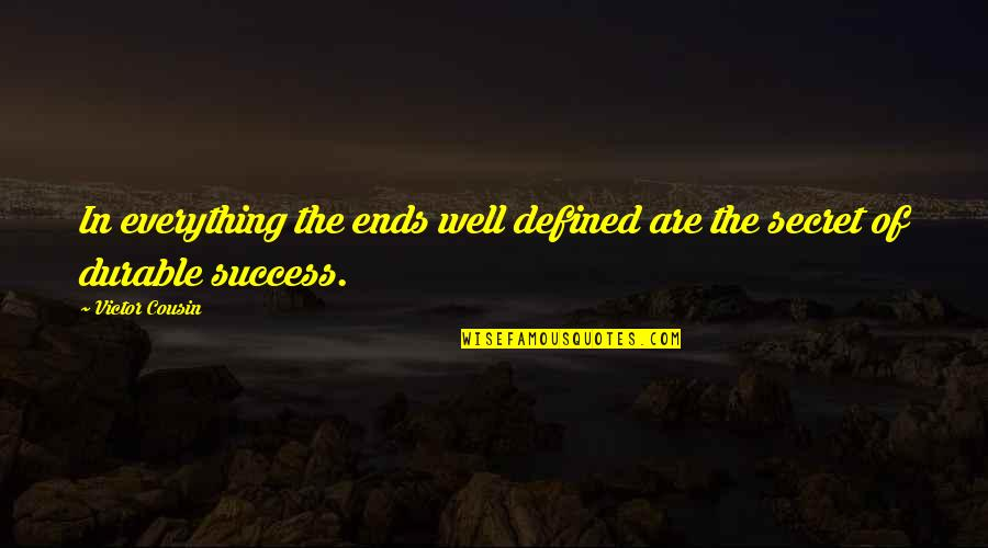 Life Success Quotes By Victor Cousin: In everything the ends well defined are the