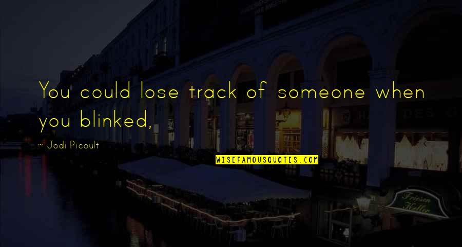 Life Tagalog 2012 Quotes By Jodi Picoult: You could lose track of someone when you