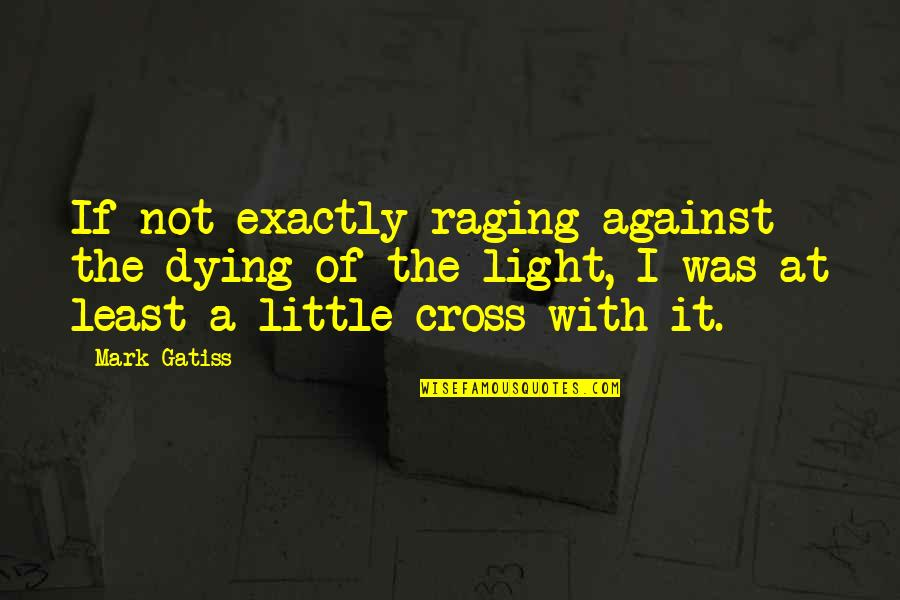 Life Tagalog 2012 Quotes By Mark Gatiss: If not exactly raging against the dying of