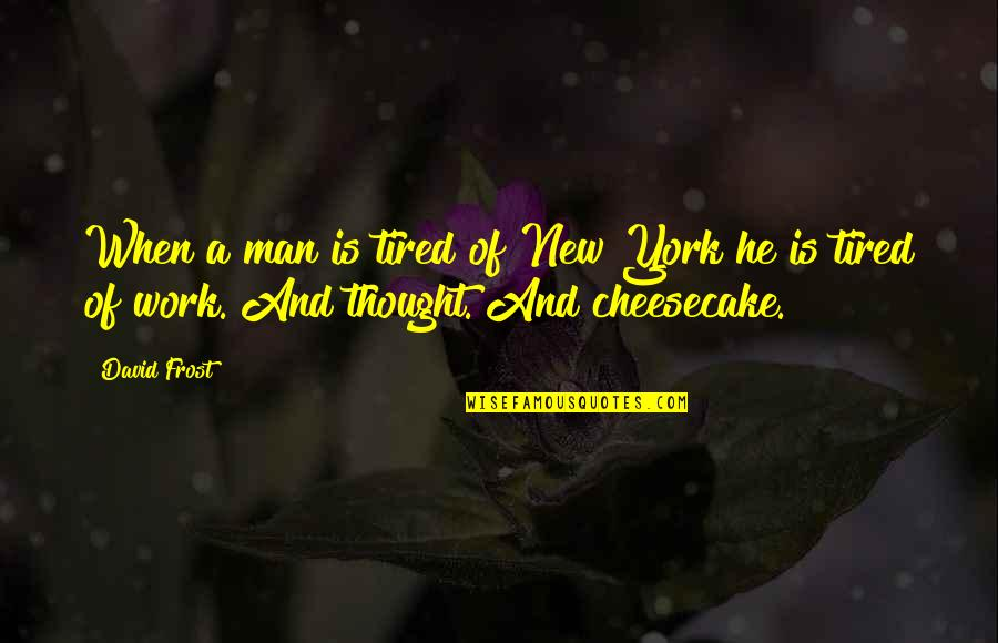 Life Tagalog Twitter Quotes By David Frost: When a man is tired of New York