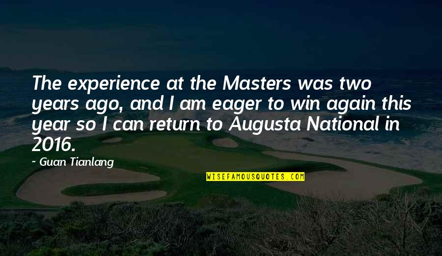 Life Tagalog Twitter Quotes By Guan Tianlang: The experience at the Masters was two years