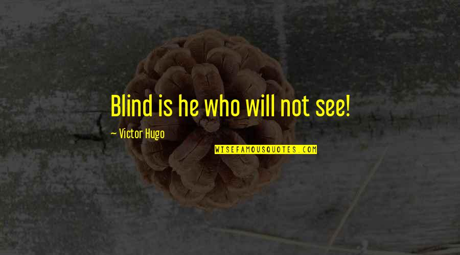 Life Tagalog Twitter Quotes By Victor Hugo: Blind is he who will not see!