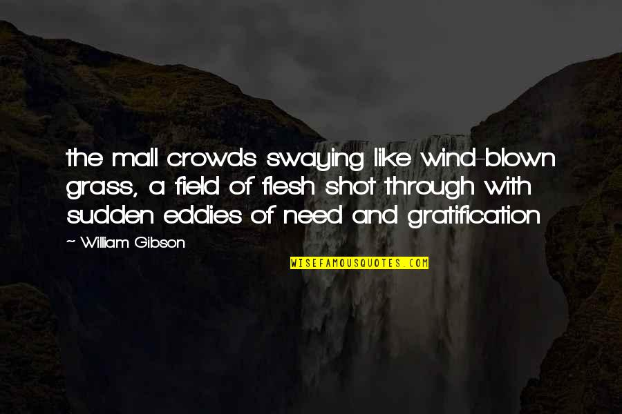Life Tagalog Twitter Quotes By William Gibson: the mall crowds swaying like wind-blown grass, a