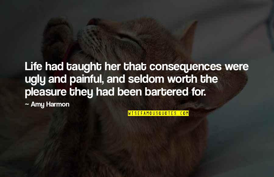 Life Teach You Lesson Quotes By Amy Harmon: Life had taught her that consequences were ugly