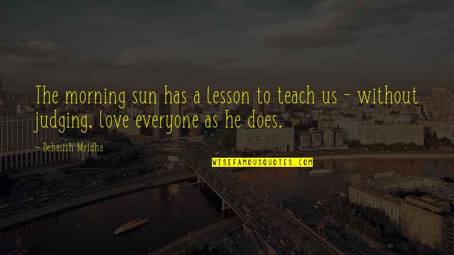 Life Teach You Lesson Quotes By Debasish Mridha: The morning sun has a lesson to teach