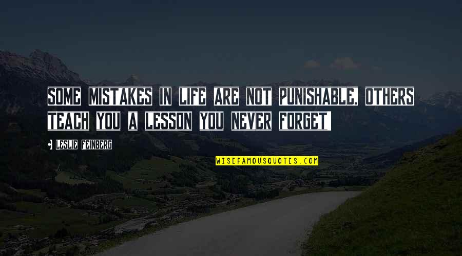 Life Teach You Lesson Quotes By Leslie Feinberg: some mistakes in life are not punishable, others