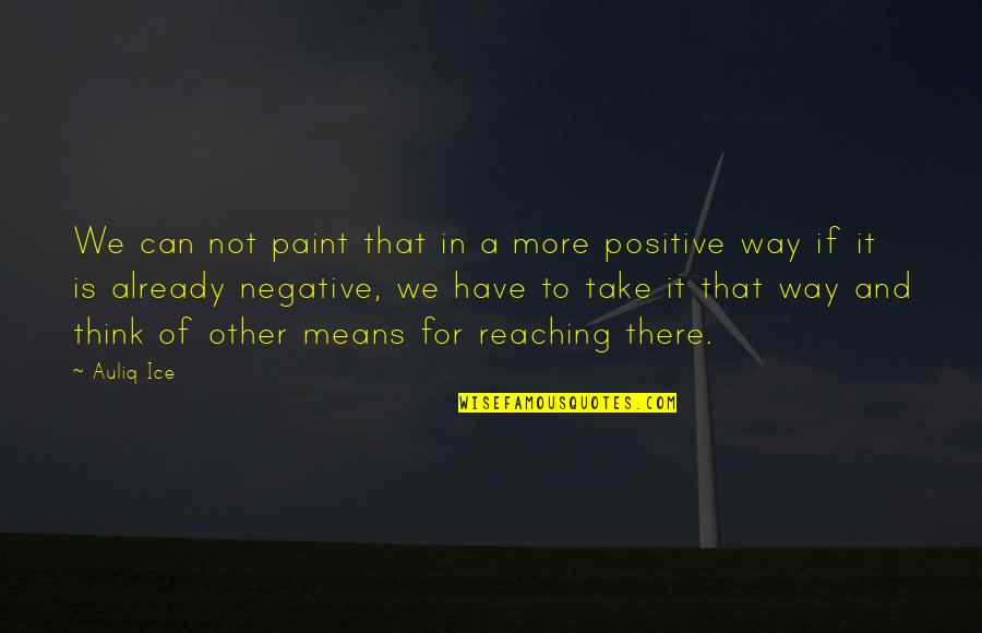 Life That Are Positive Quotes By Auliq Ice: We can not paint that in a more
