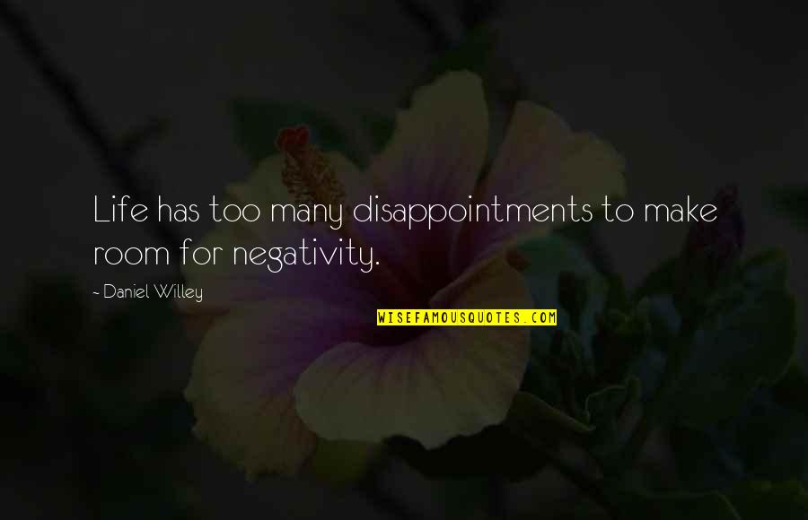 Life That Are Positive Quotes By Daniel Willey: Life has too many disappointments to make room