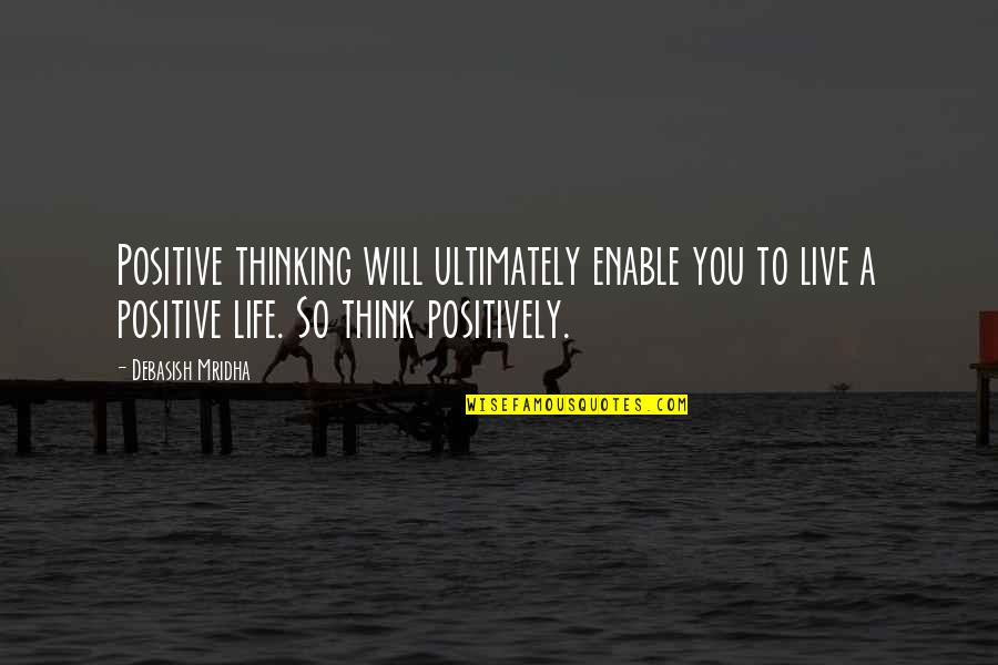 Life That Are Positive Quotes By Debasish Mridha: Positive thinking will ultimately enable you to live