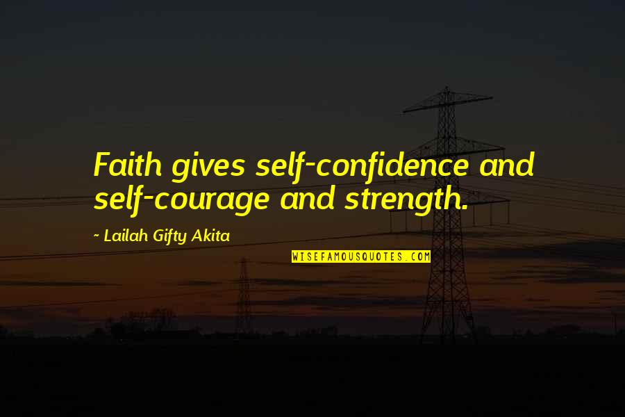 Life That Are Positive Quotes By Lailah Gifty Akita: Faith gives self-confidence and self-courage and strength.