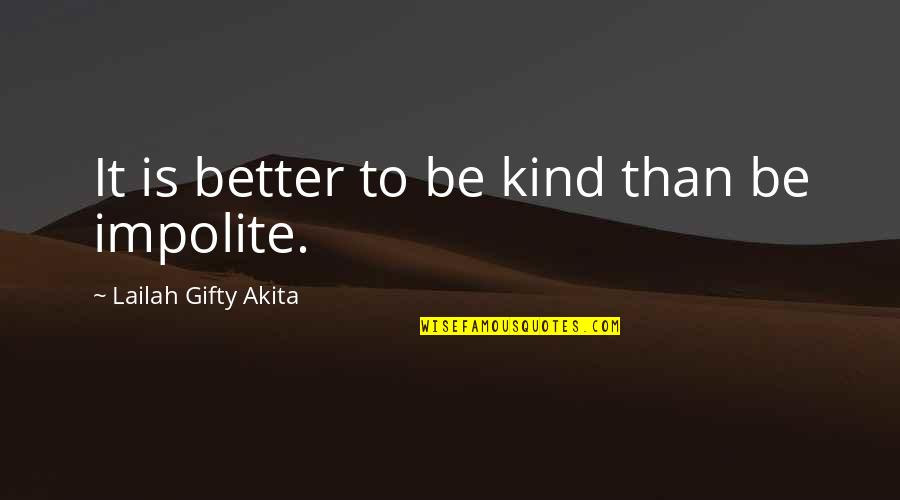 Life That Are Positive Quotes By Lailah Gifty Akita: It is better to be kind than be