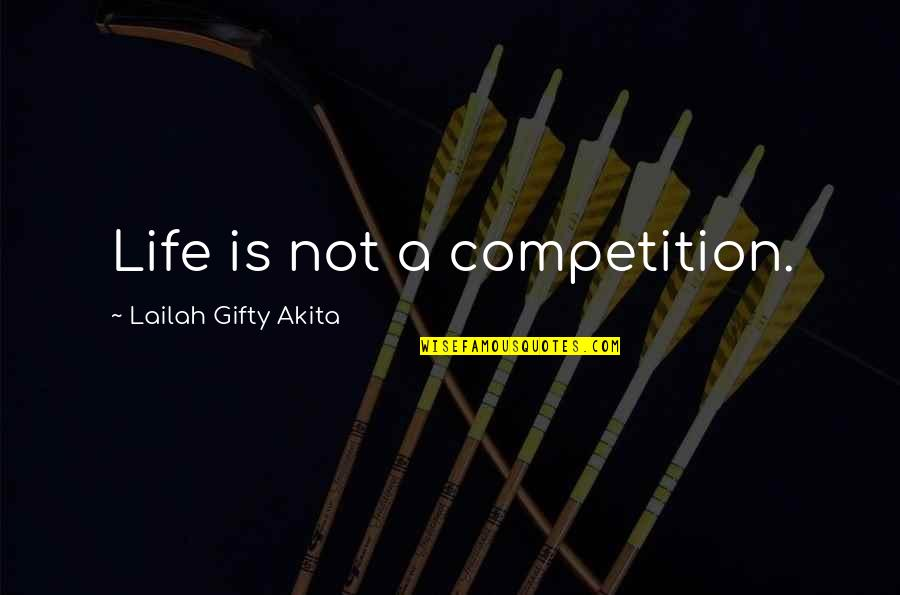 Life That Are Positive Quotes By Lailah Gifty Akita: Life is not a competition.