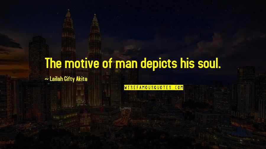 Life That Are Positive Quotes By Lailah Gifty Akita: The motive of man depicts his soul.