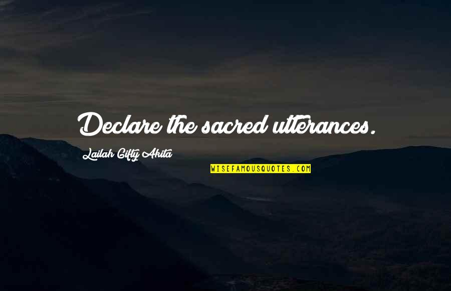 Life That Are Positive Quotes By Lailah Gifty Akita: Declare the sacred utterances.