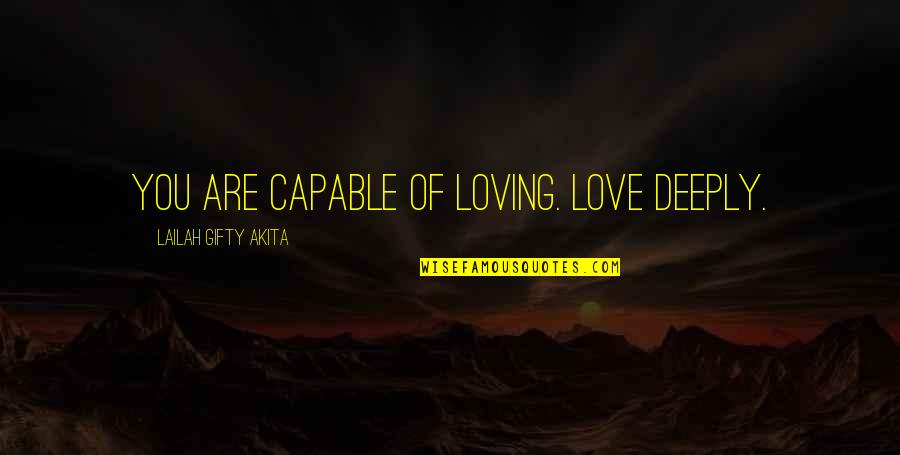 Life That Are Positive Quotes By Lailah Gifty Akita: You are capable of loving. Love deeply.