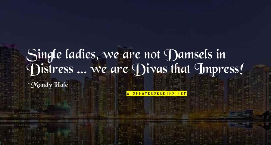 Life That Are Positive Quotes By Mandy Hale: Single ladies, we are not Damsels in Distress