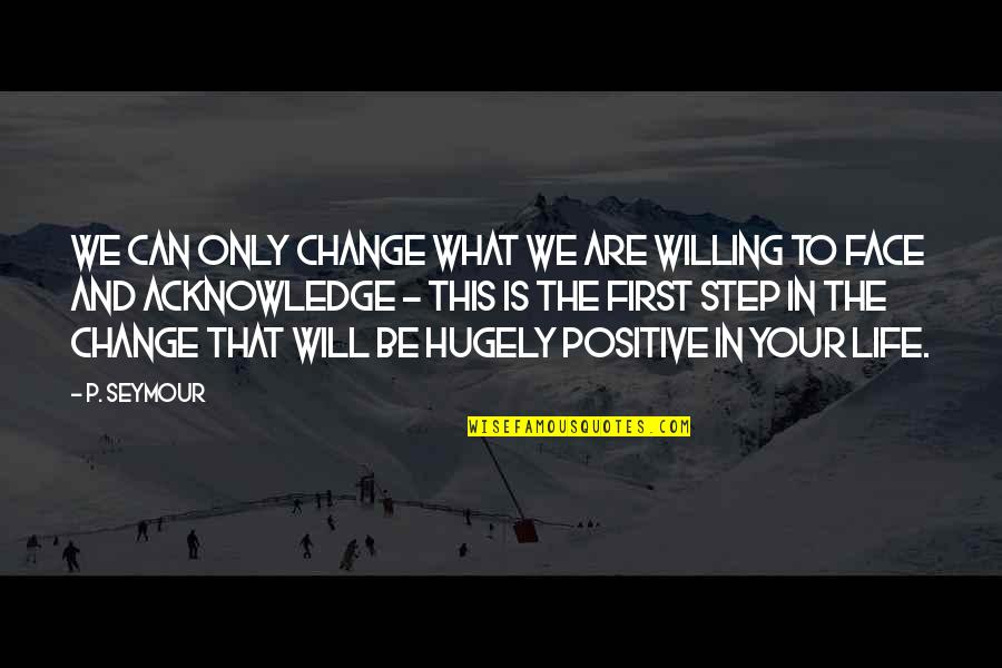 Life That Are Positive Quotes By P. Seymour: We can only change what we are willing