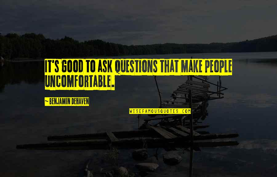 Life The Universe And Everything Quotes By Benjamin DeHaven: It's good to ask questions that make people