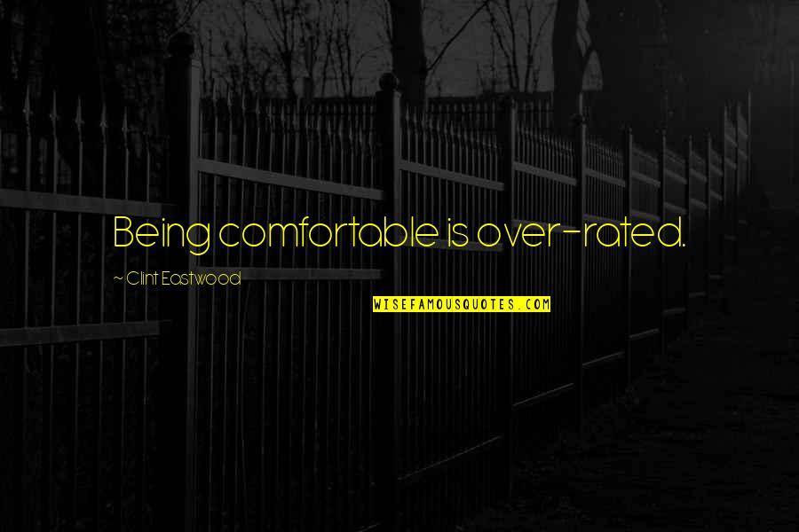 Life The Universe And Everything Quotes By Clint Eastwood: Being comfortable is over-rated.