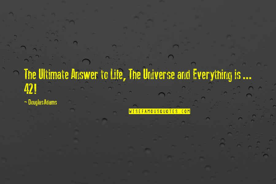 Life The Universe And Everything Quotes By Douglas Adams: The Ultimate Answer to Life, The Universe and