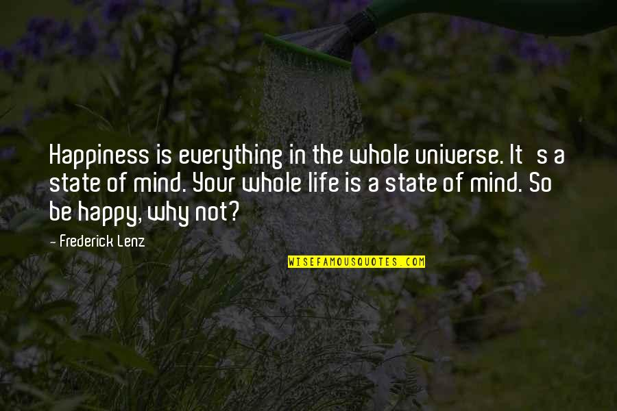 Life The Universe And Everything Quotes By Frederick Lenz: Happiness is everything in the whole universe. It's
