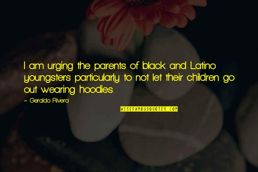 Life The Universe And Everything Quotes By Geraldo Rivera: I am urging the parents of black and