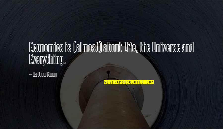 Life The Universe And Everything Quotes By Ha-Joon Chang: Economics is (almost) about Life, the Universe and