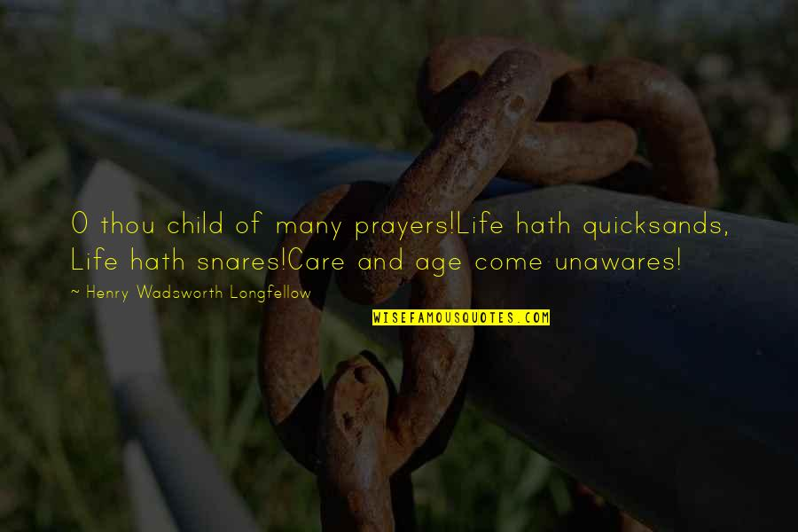 Life The Universe And Everything Quotes By Henry Wadsworth Longfellow: O thou child of many prayers!Life hath quicksands,