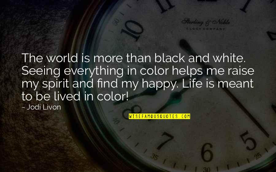 Life The Universe And Everything Quotes By Jodi Livon: The world is more than black and white.